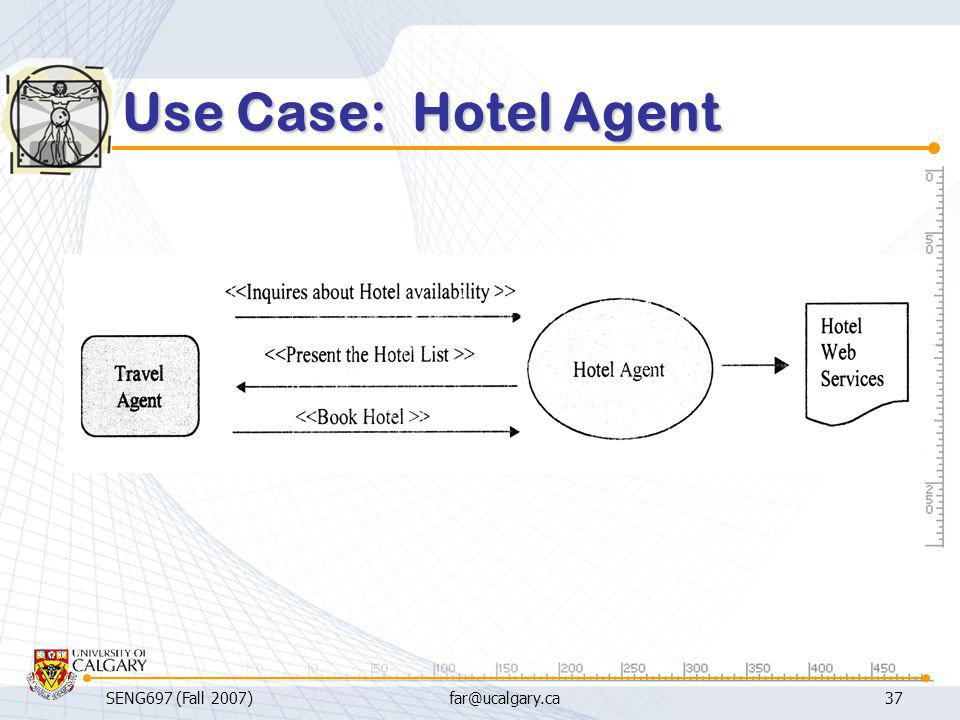Use Case: Hotel Agent SENG697 (Fall 2007) far@ucalgary.ca