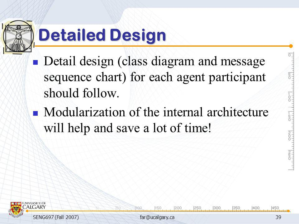Detailed Design Detail design (class diagram and message sequence chart) for each agent participant should follow.