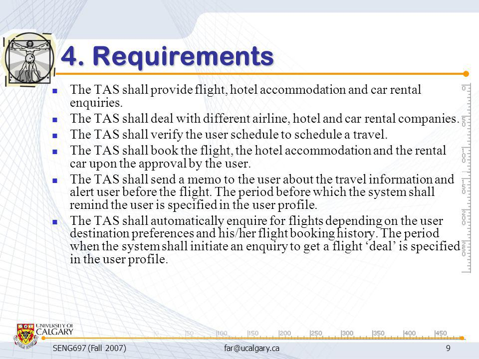4. Requirements The TAS shall provide flight, hotel accommodation and car rental enquiries.