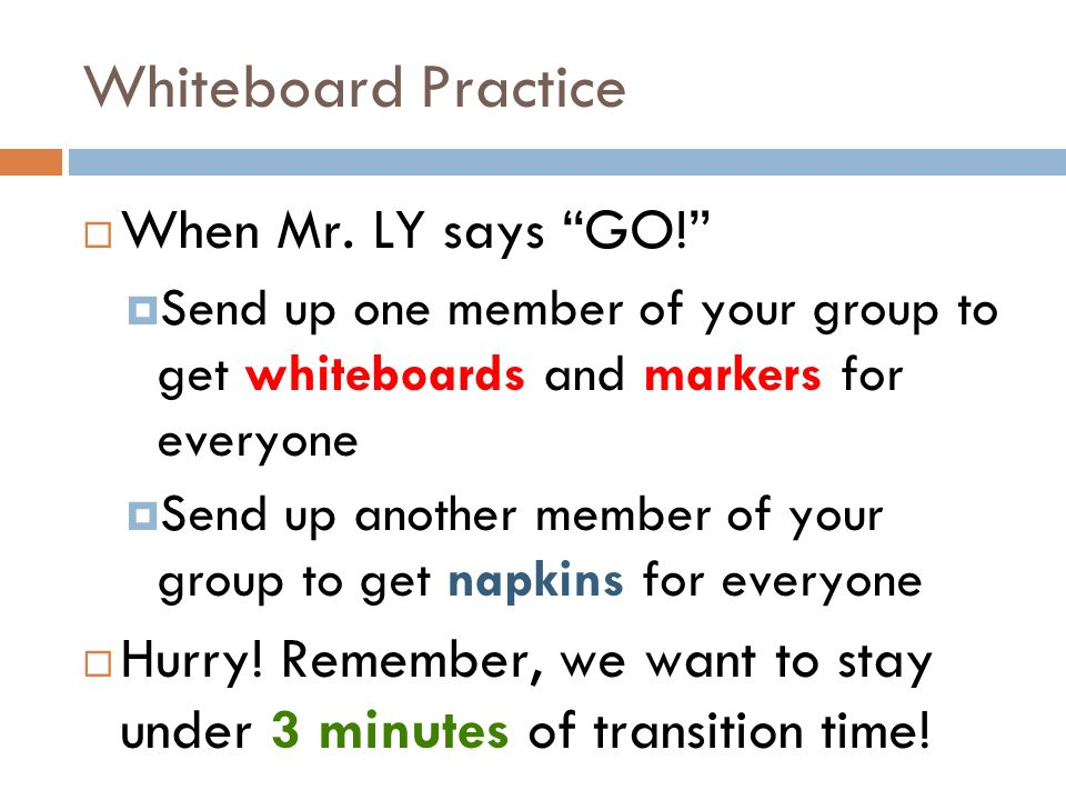 Whiteboard Practice When Mr. LY says GO!