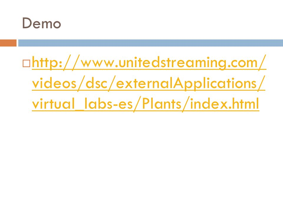 Demo http://www.unitedstreaming.com/ videos/dsc/externalApplications/ virtual_labs-es/Plants/index.html.