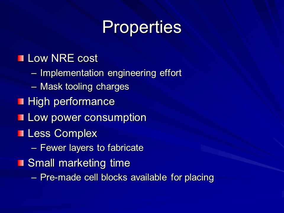 Properties Low NRE cost High performance Low power consumption