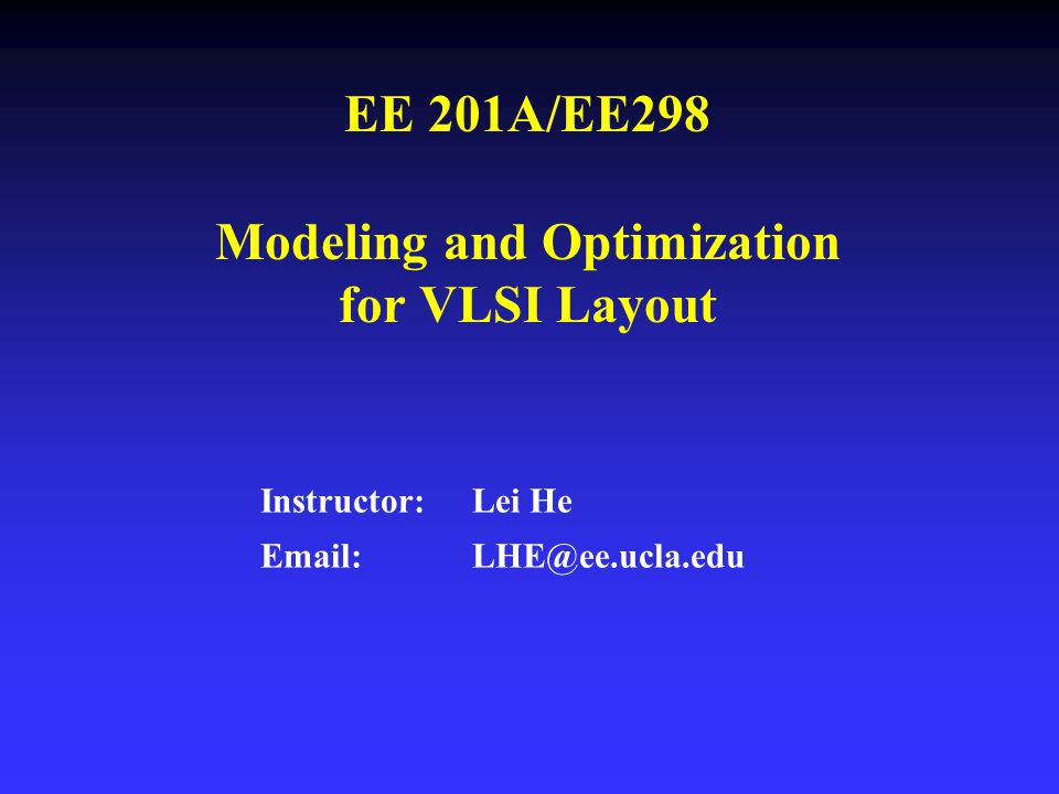 EE 201A/EE298 Modeling and Optimization for VLSI Layout