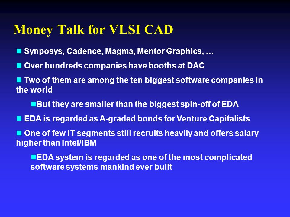 Money Talk for VLSI CAD Synposys, Cadence, Magma, Mentor Graphics, …