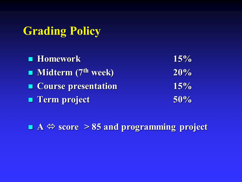 Grading Policy Homework 15% Midterm (7th week) 20%