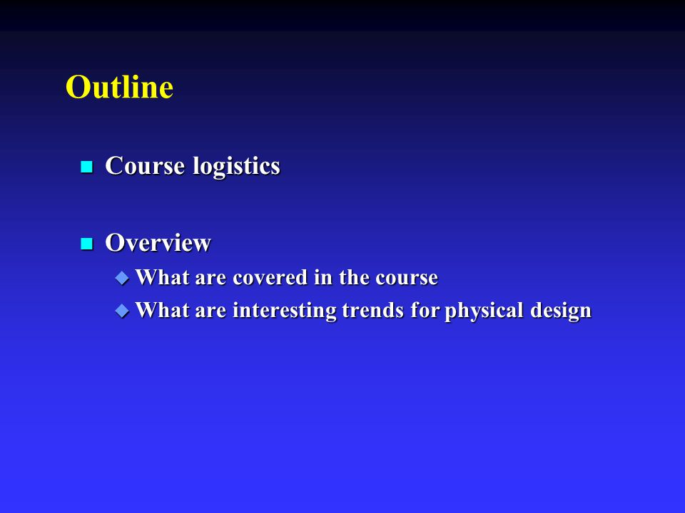 Outline Course logistics Overview What are covered in the course