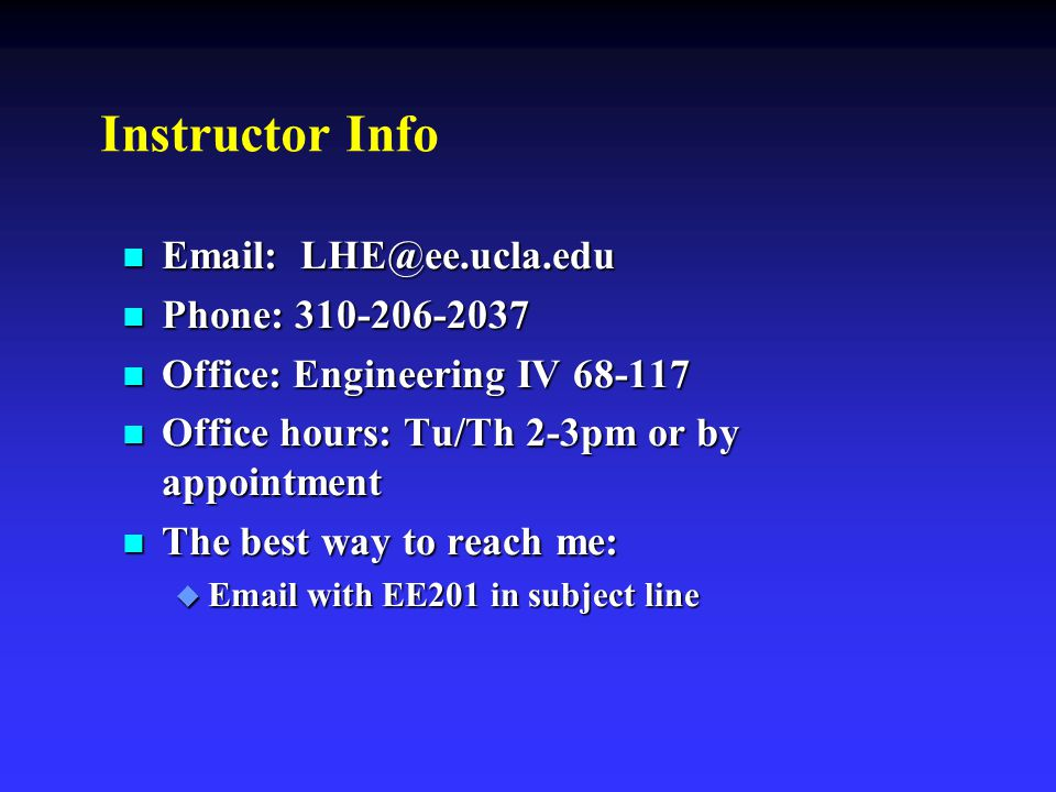 Instructor Info Email: LHE@ee.ucla.edu. Phone: 310-206-2037. Office: Engineering IV 68-117. Office hours: Tu/Th 2-3pm or by appointment.