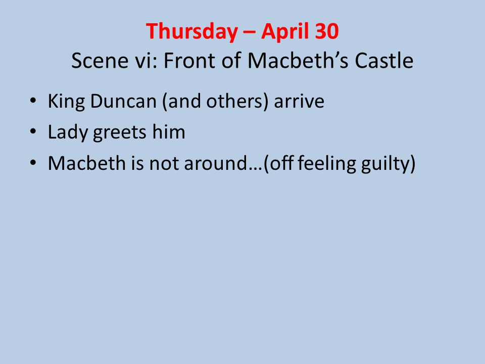 Thursday – April 30 Scene vi: Front of Macbeth's Castle
