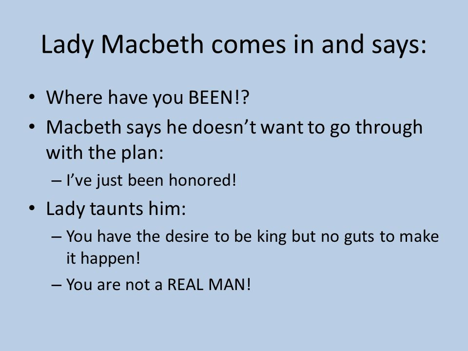 Lady Macbeth comes in and says: