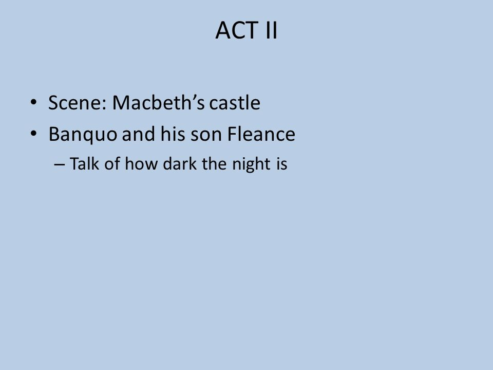 ACT II Scene: Macbeth's castle Banquo and his son Fleance