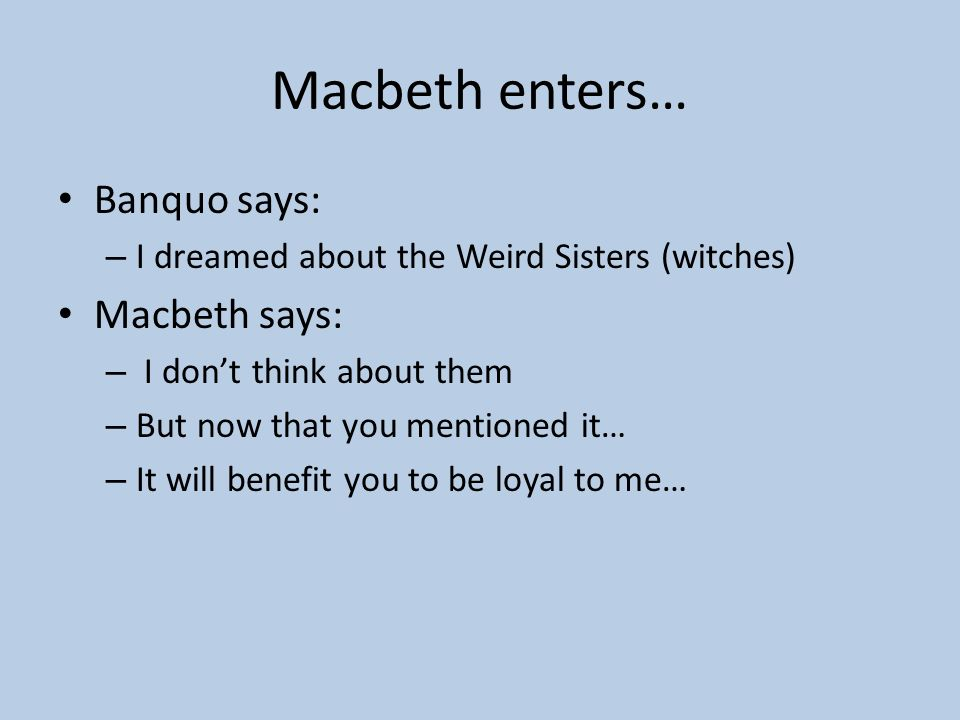 Macbeth enters… Banquo says: Macbeth says: