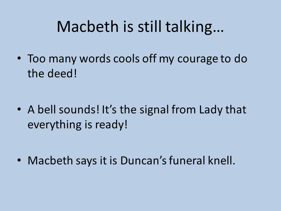 Macbeth is still talking…