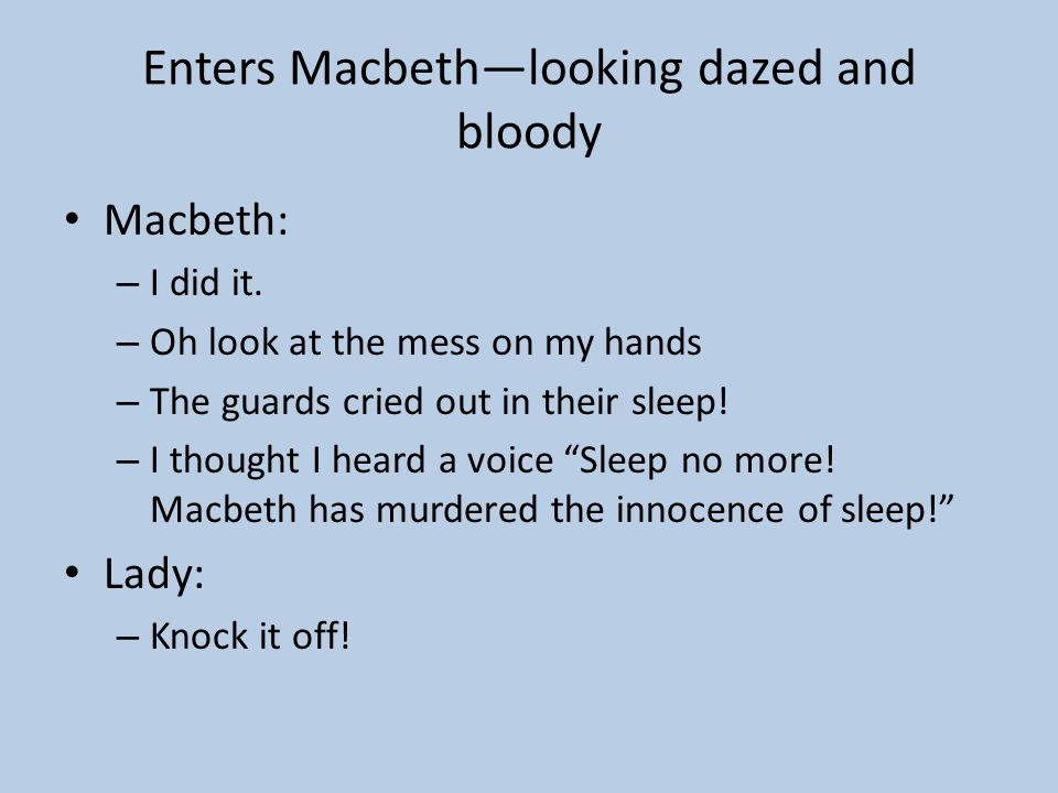 Enters Macbeth—looking dazed and bloody