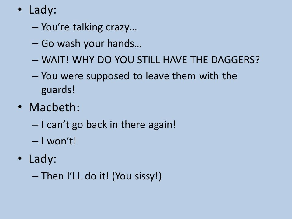 Lady: Macbeth: You're talking crazy… Go wash your hands…