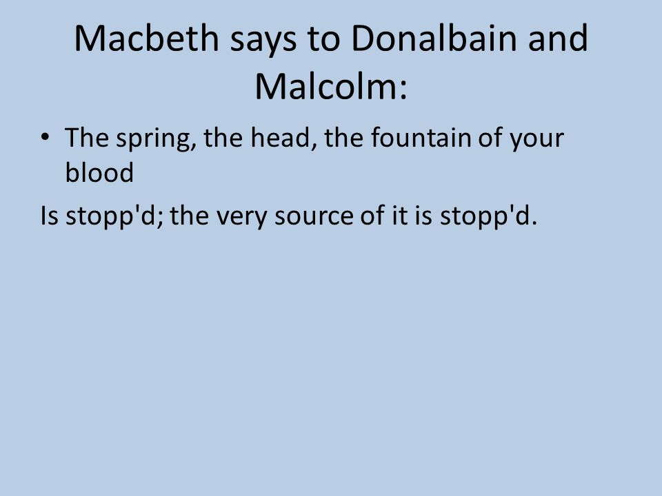 Macbeth says to Donalbain and Malcolm: