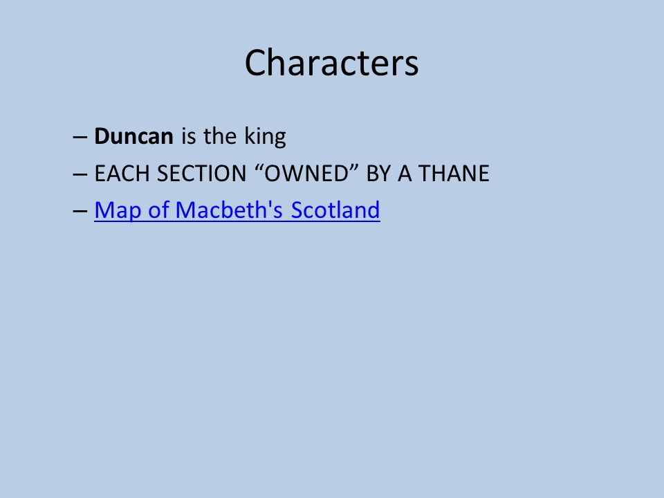 Characters Duncan is the king EACH SECTION OWNED BY A THANE