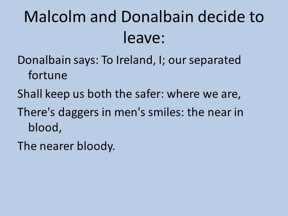 Malcolm and Donalbain decide to leave: