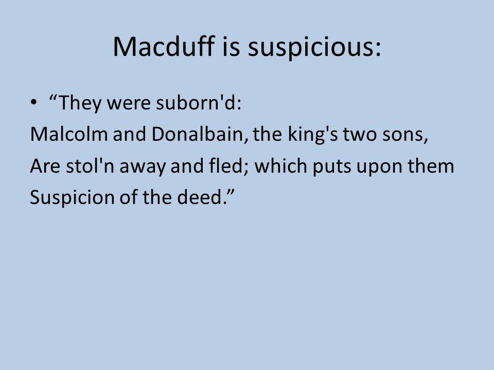 Macduff is suspicious: