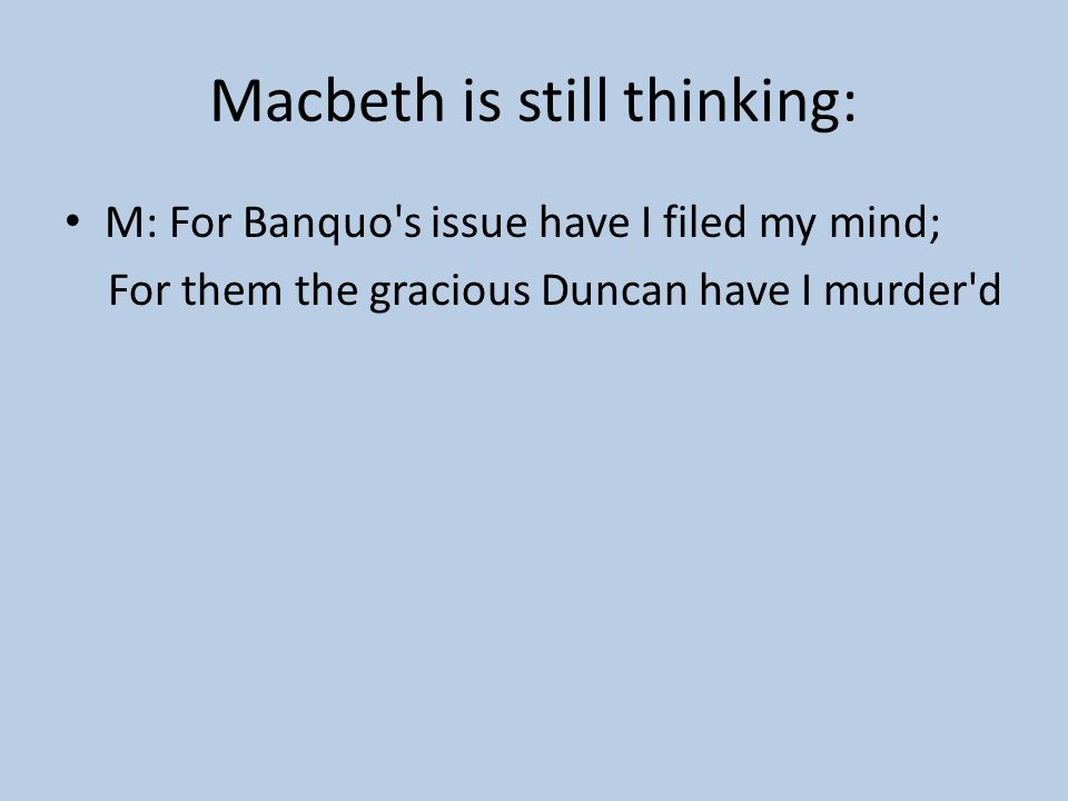 Macbeth is still thinking:
