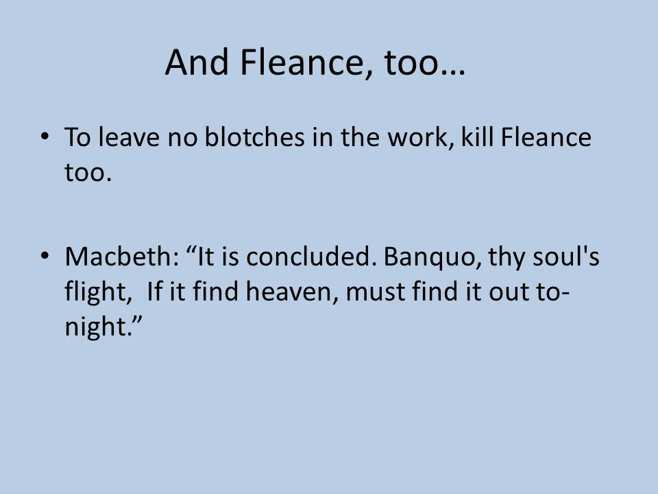 And Fleance, too… To leave no blotches in the work, kill Fleance too.