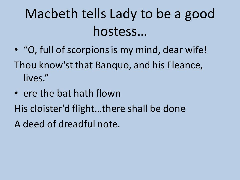 Macbeth tells Lady to be a good hostess…