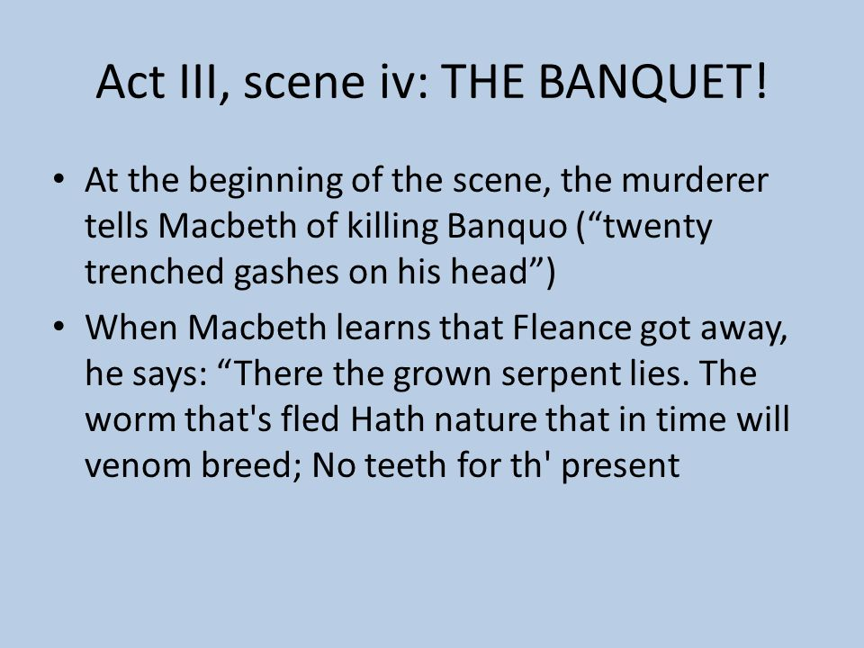 Act III, scene iv: THE BANQUET!