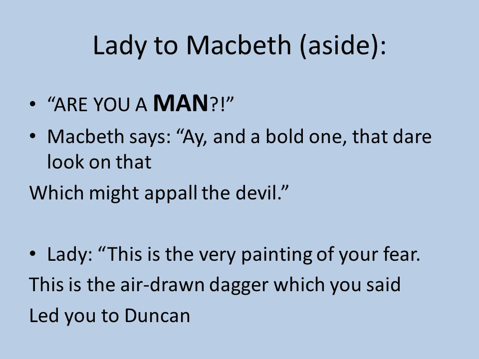 Lady to Macbeth (aside):