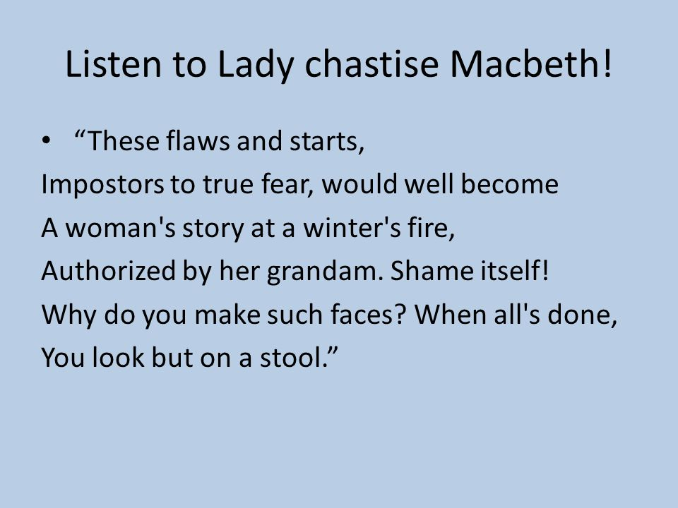 Listen to Lady chastise Macbeth!