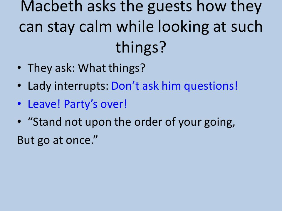 Macbeth asks the guests how they can stay calm while looking at such things