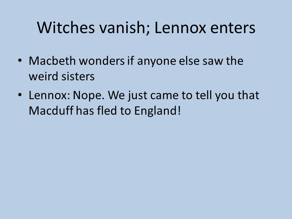 Witches vanish; Lennox enters
