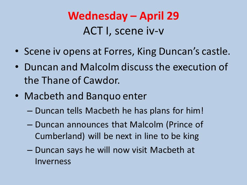 Wednesday – April 29 ACT I, scene iv-v