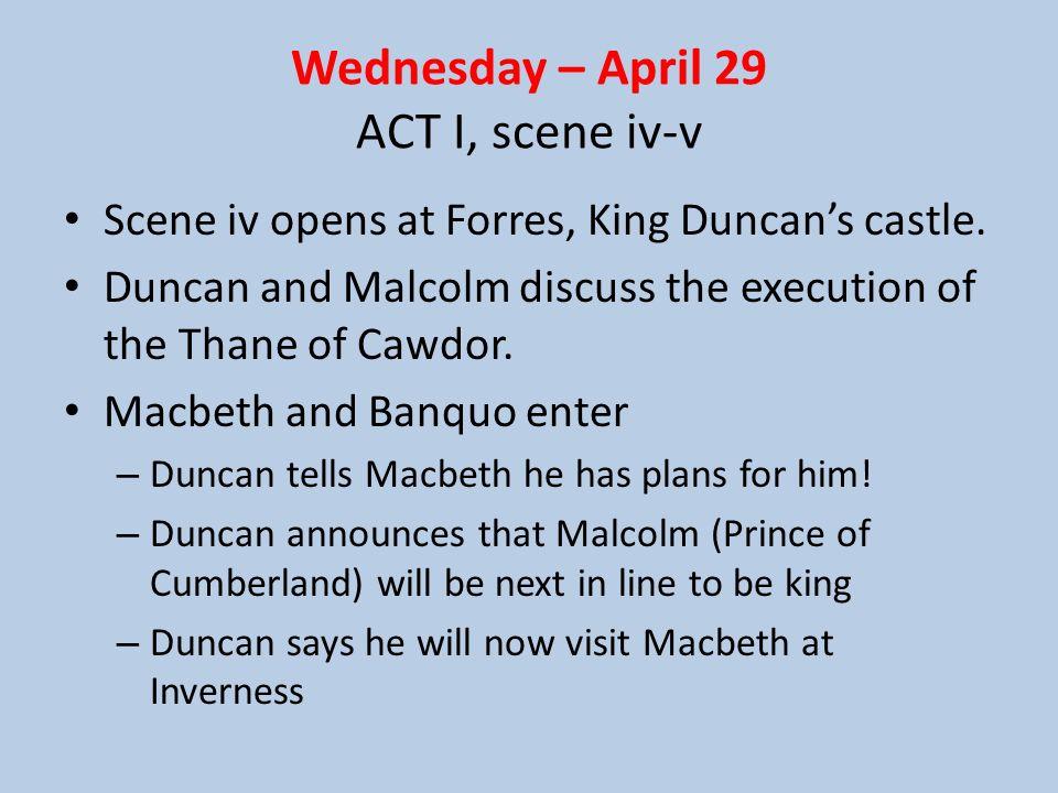 Wednesday – April 29 ACT I, scene iv-v