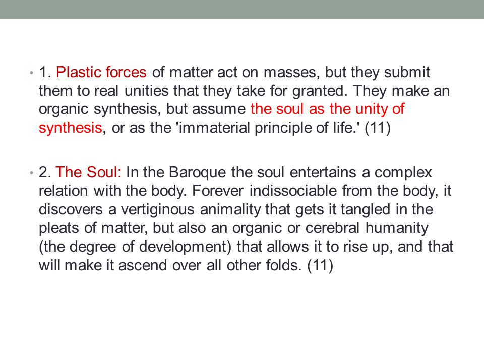 1. Plastic forces of matter act on masses, but they submit them to real unities that they take for granted. They make an organic synthesis, but assume the soul as the unity of synthesis, or as the immaterial principle of life. (11)