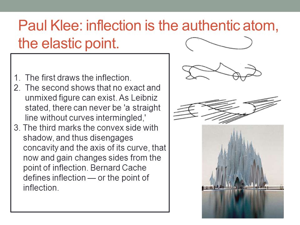 Paul Klee: inflection is the authentic atom, the elastic point.