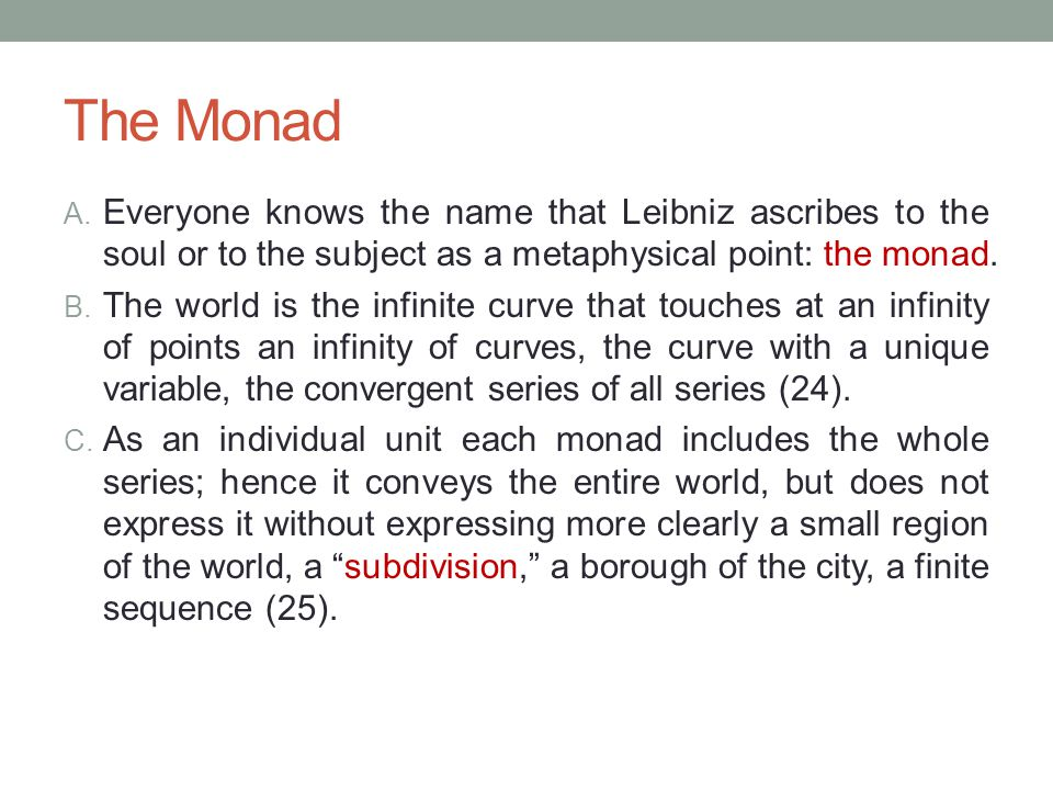 The Monad Everyone knows the name that Leibniz ascribes to the soul or to the subject as a metaphysical point: the monad.