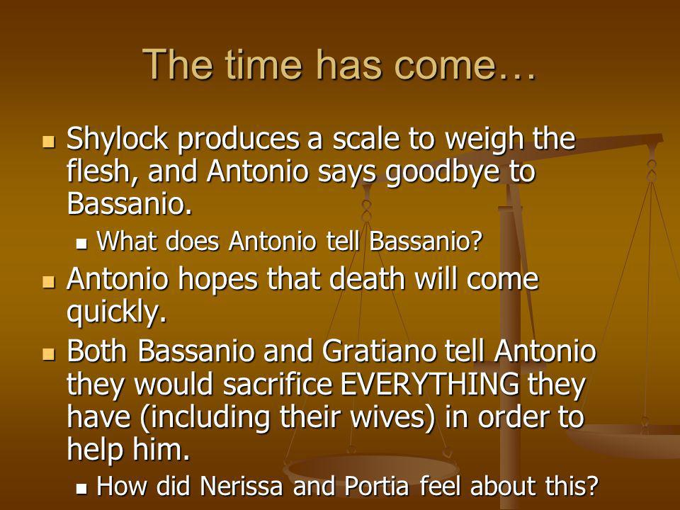 The time has come… Shylock produces a scale to weigh the flesh, and Antonio says goodbye to Bassanio.