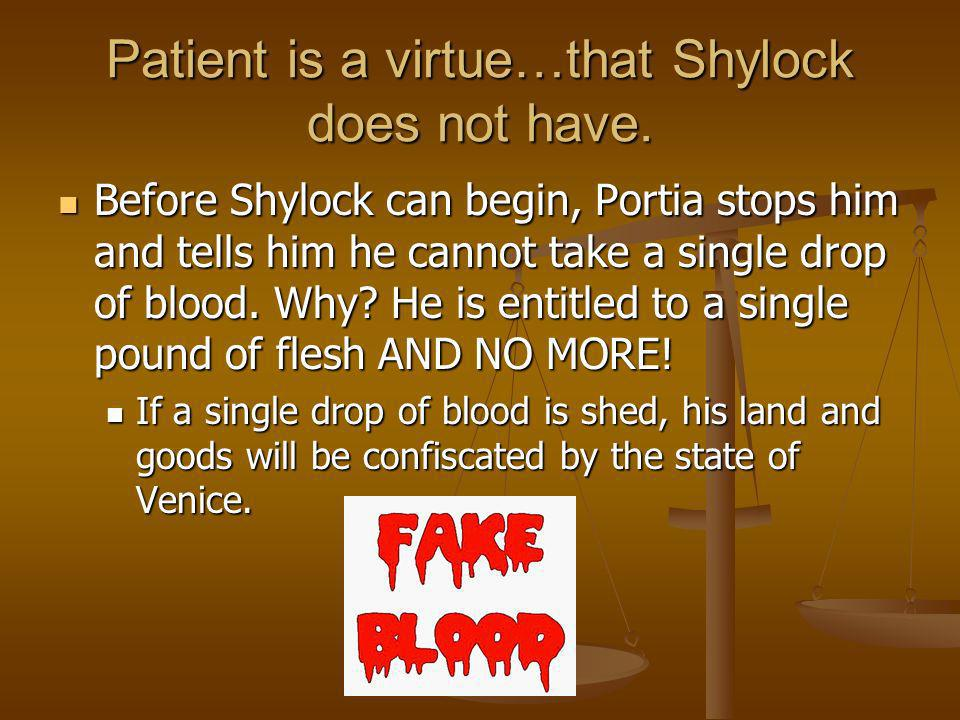 Patient is a virtue…that Shylock does not have.