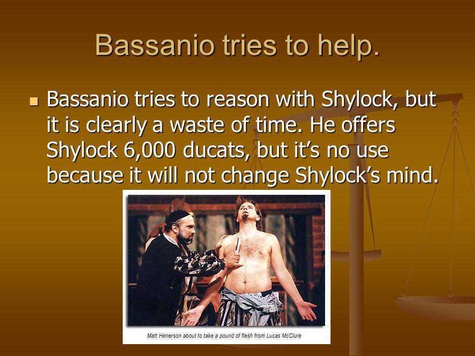 Bassanio tries to help.
