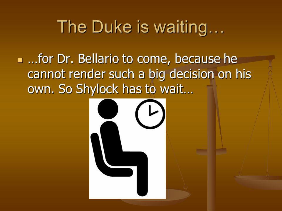 The Duke is waiting… …for Dr.