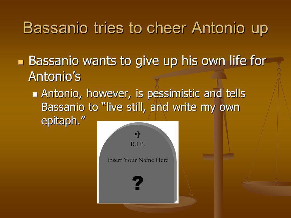 Bassanio tries to cheer Antonio up