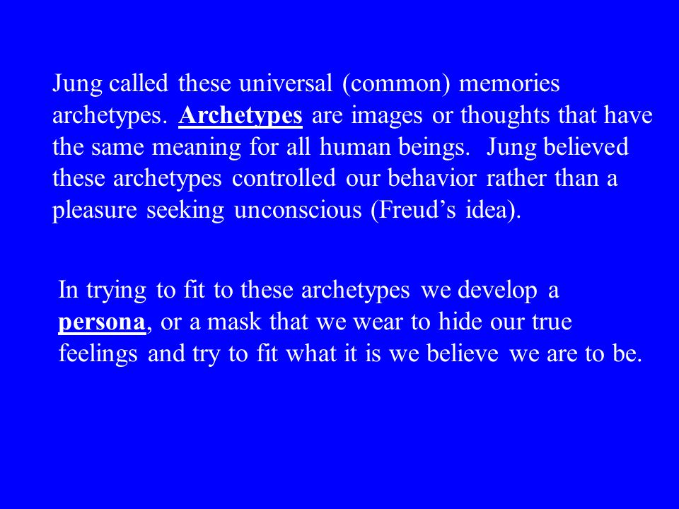 Jung called these universal (common) memories archetypes