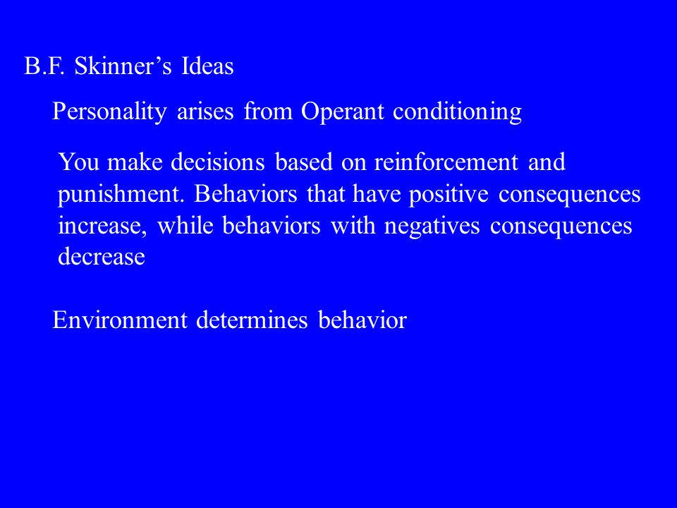 B.F. Skinner's Ideas Personality arises from Operant conditioning.