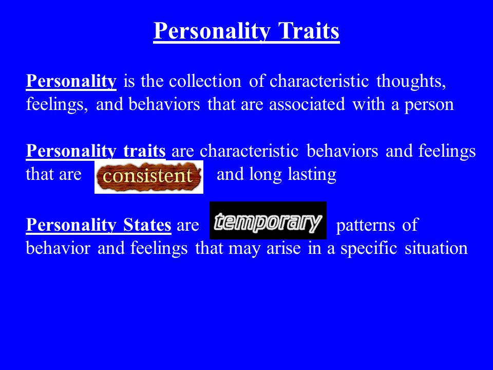 Personality Traits Personality is the collection of characteristic thoughts, feelings, and behaviors that are associated with a person.