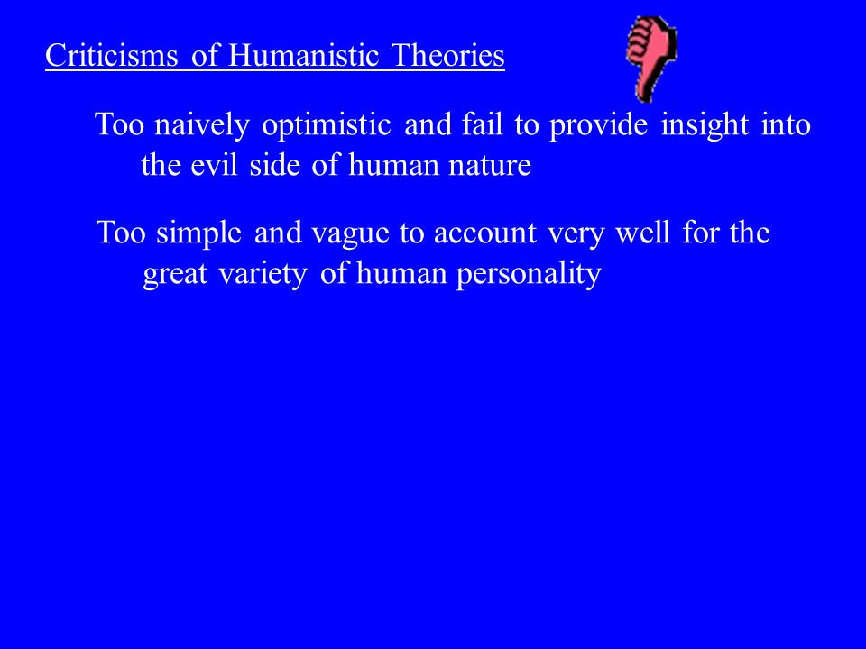 Criticisms of Humanistic Theories