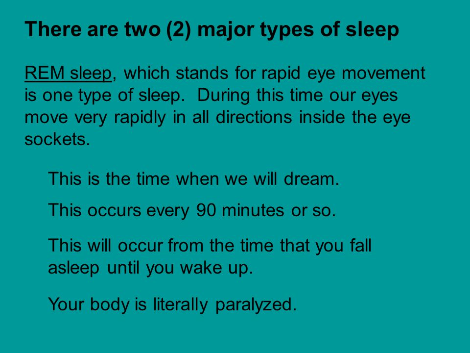 There are two (2) major types of sleep