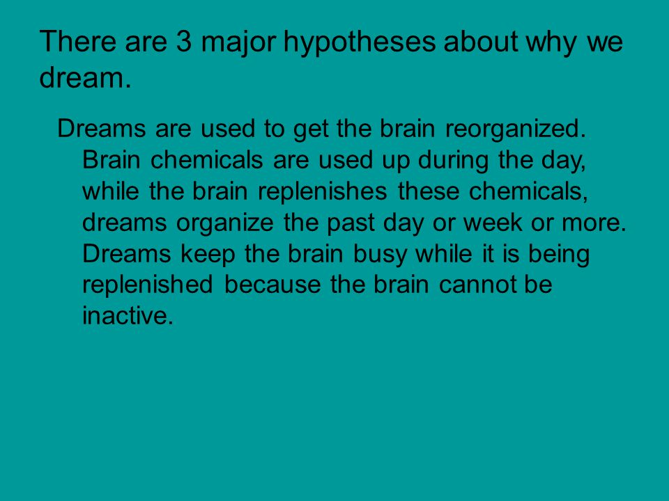 There are 3 major hypotheses about why we dream.