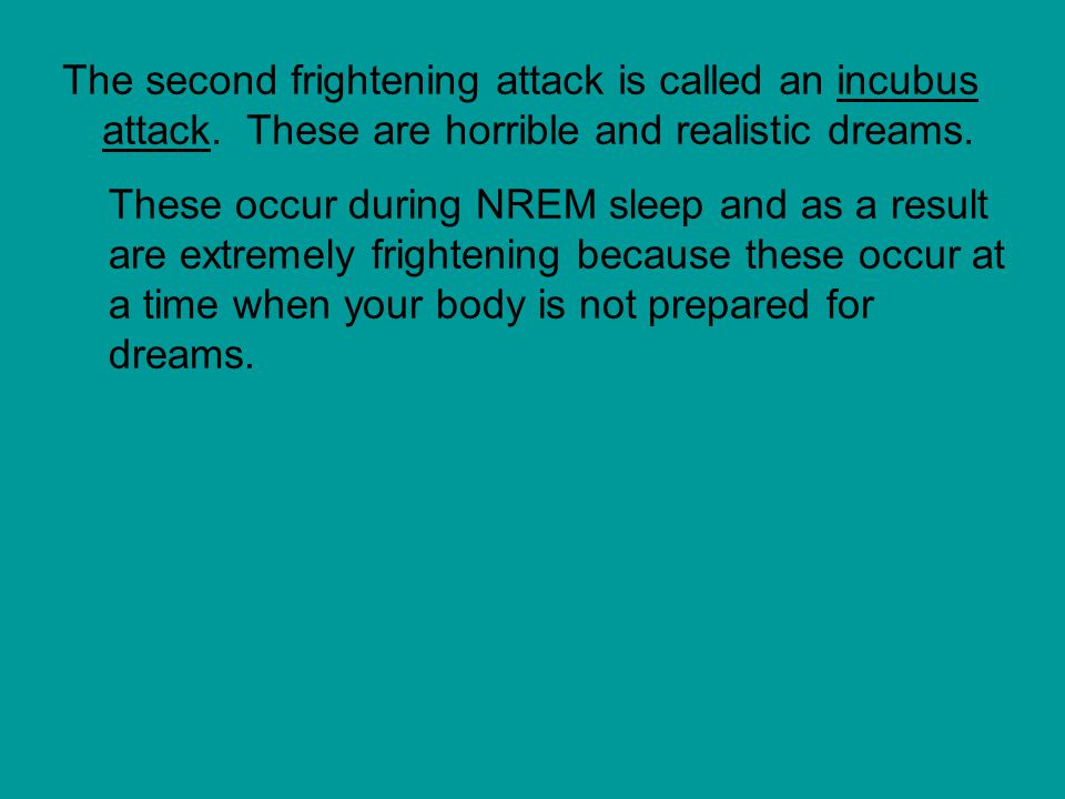 The second frightening attack is called an incubus attack