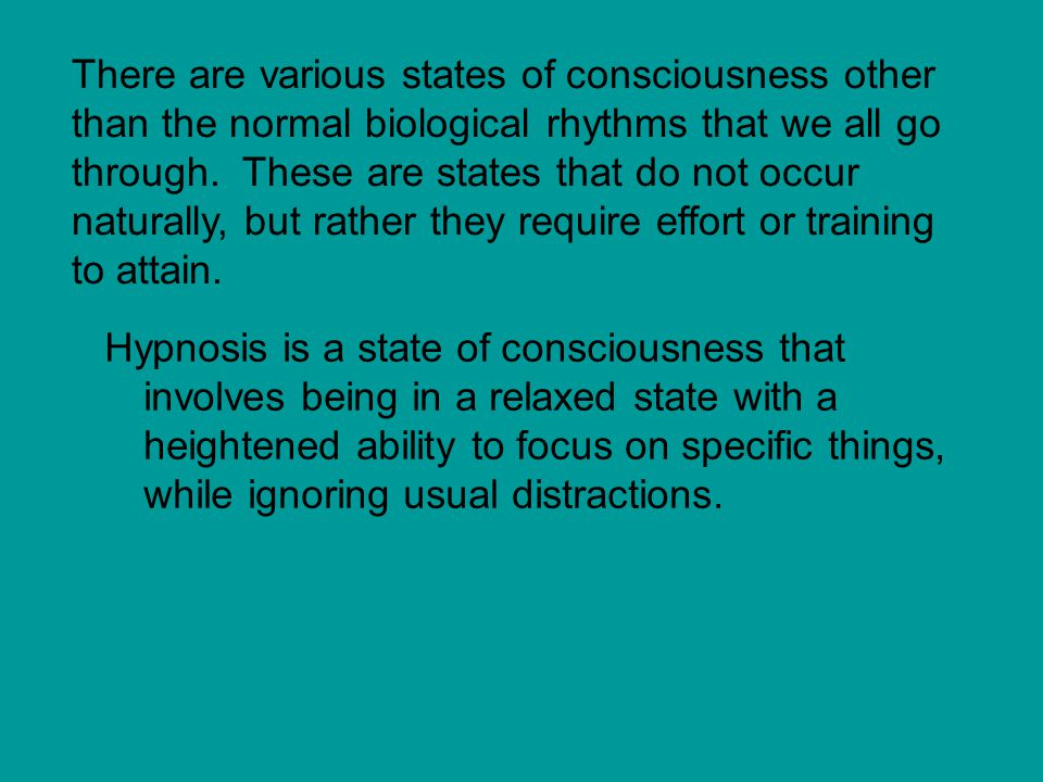There are various states of consciousness other than the normal biological rhythms that we all go through. These are states that do not occur naturally, but rather they require effort or training to attain.