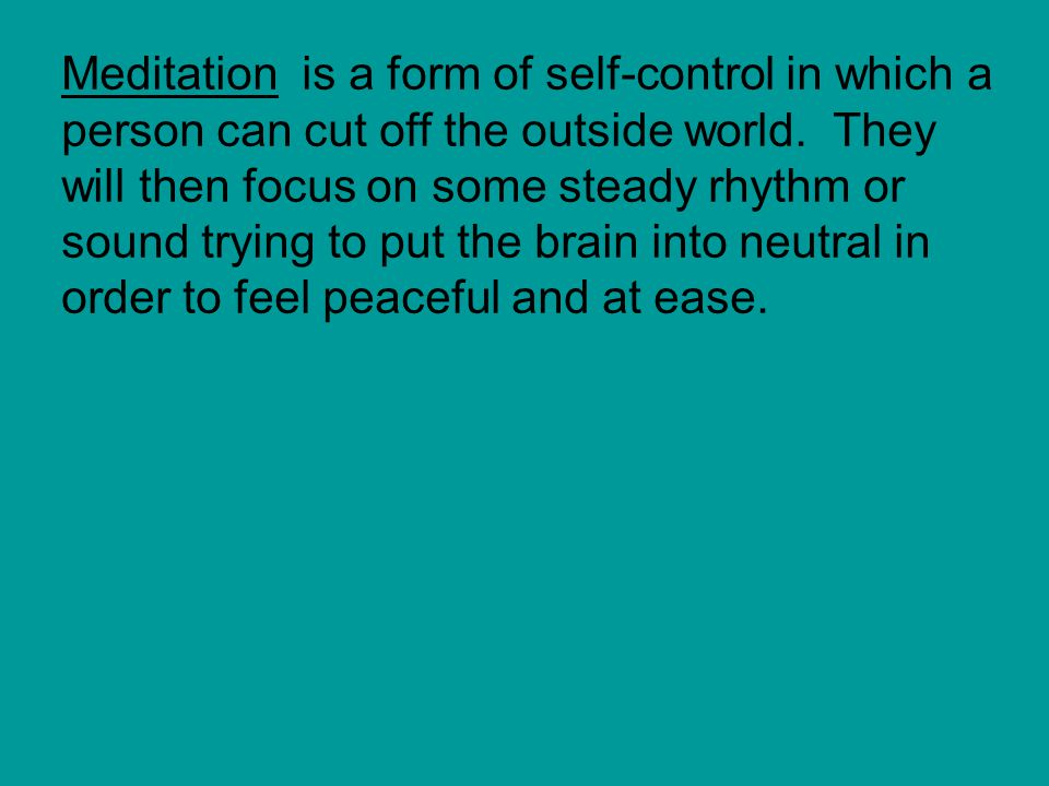 Meditation is a form of self-control in which a person can cut off the outside world.