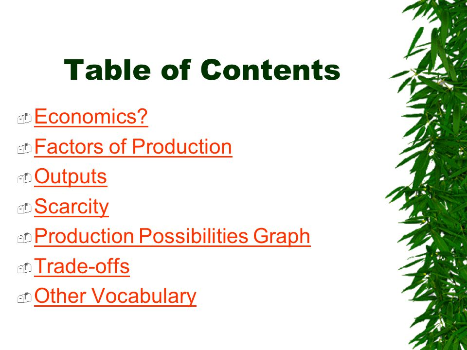 Table of Contents Economics Factors of Production Outputs Scarcity